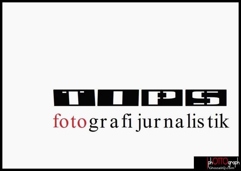 TIPS Fotografi Jurnalistik